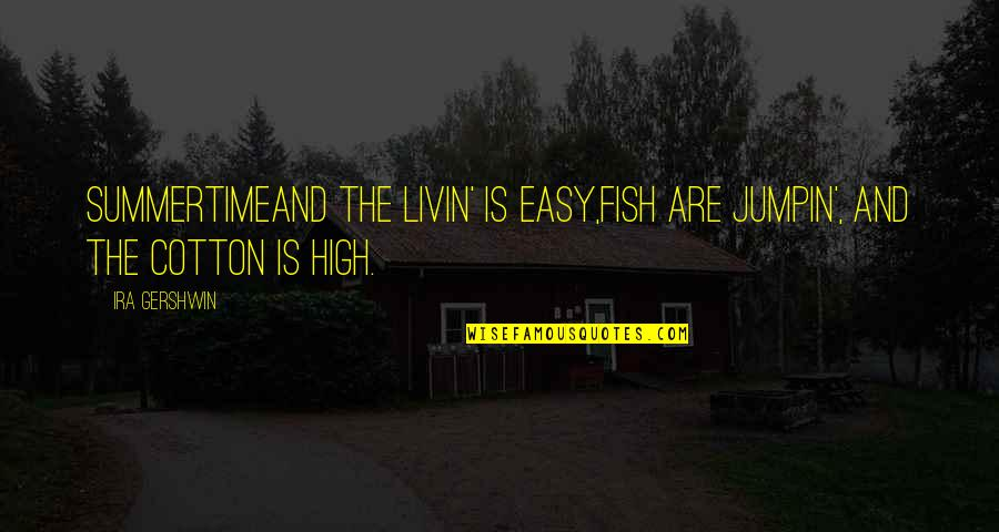 Summertime Song Quotes By Ira Gershwin: SummertimeAnd the livin' is easy,Fish are jumpin', and