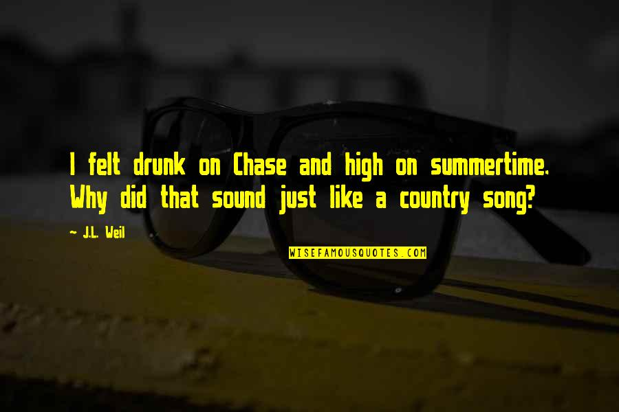 Summertime Song Quotes By J.L. Weil: I felt drunk on Chase and high on