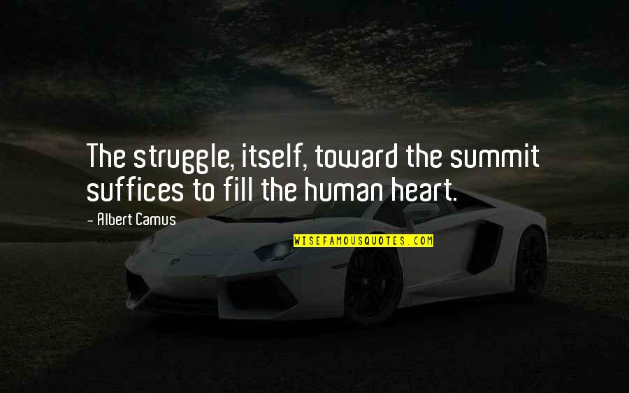 Summit's Quotes By Albert Camus: The struggle, itself, toward the summit suffices to