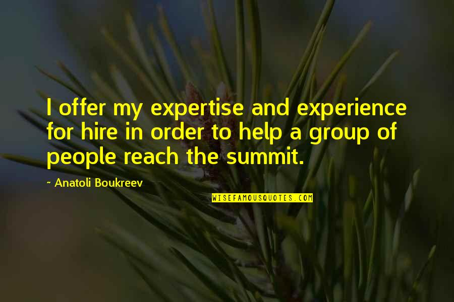 Summit's Quotes By Anatoli Boukreev: I offer my expertise and experience for hire