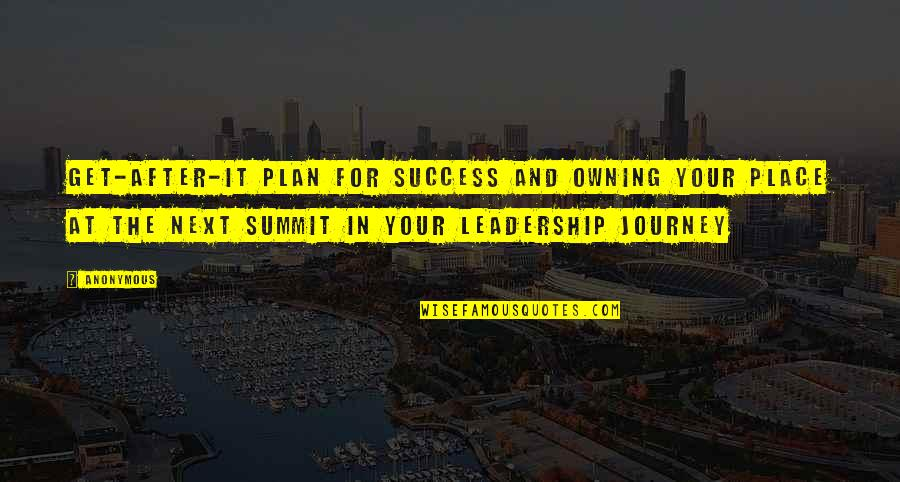 Summit's Quotes By Anonymous: Get-after-it plan for success and owning your place