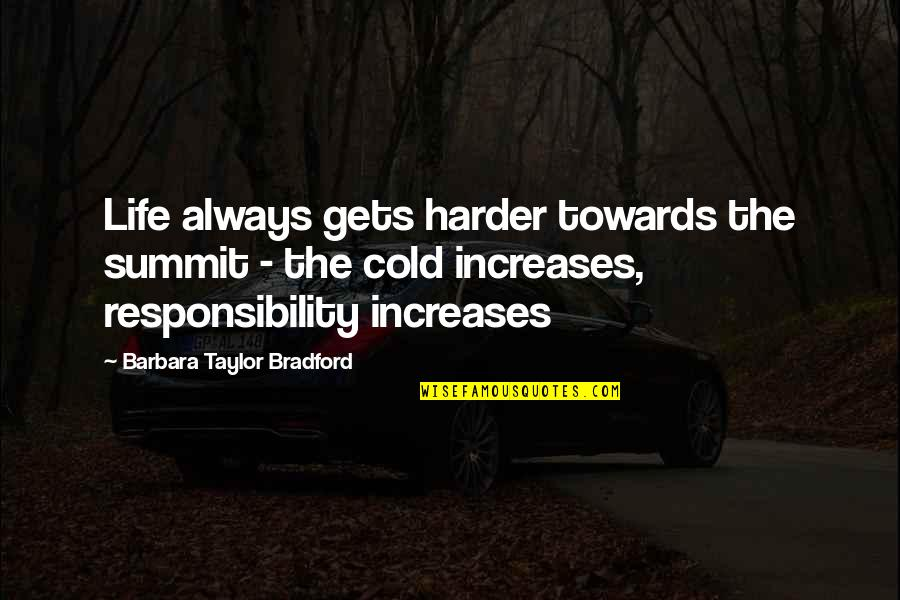 Summit's Quotes By Barbara Taylor Bradford: Life always gets harder towards the summit -