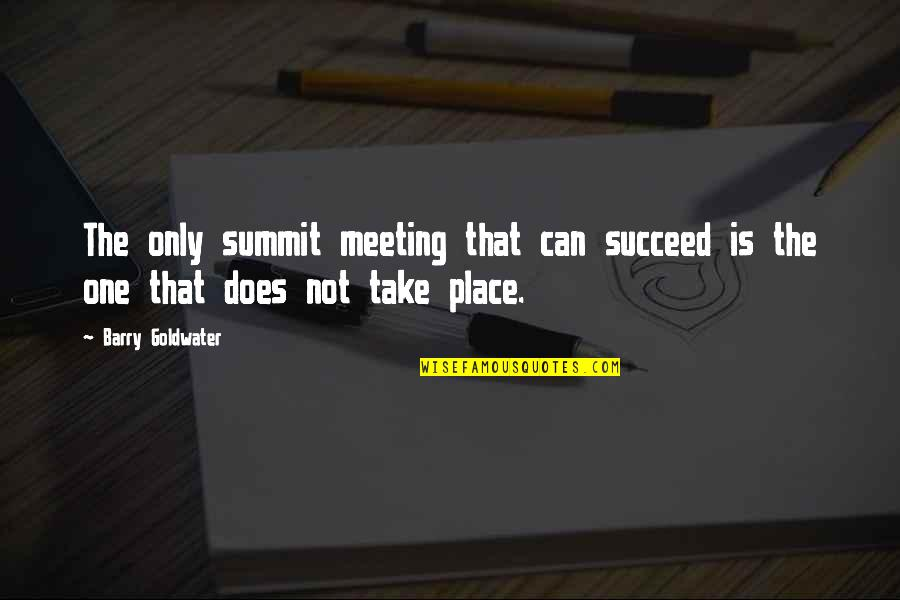 Summit's Quotes By Barry Goldwater: The only summit meeting that can succeed is