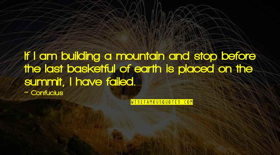 Summit's Quotes By Confucius: If I am building a mountain and stop