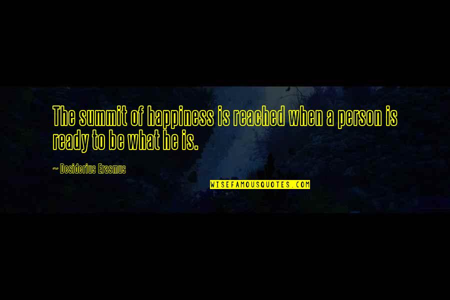 Summit's Quotes By Desiderius Erasmus: The summit of happiness is reached when a