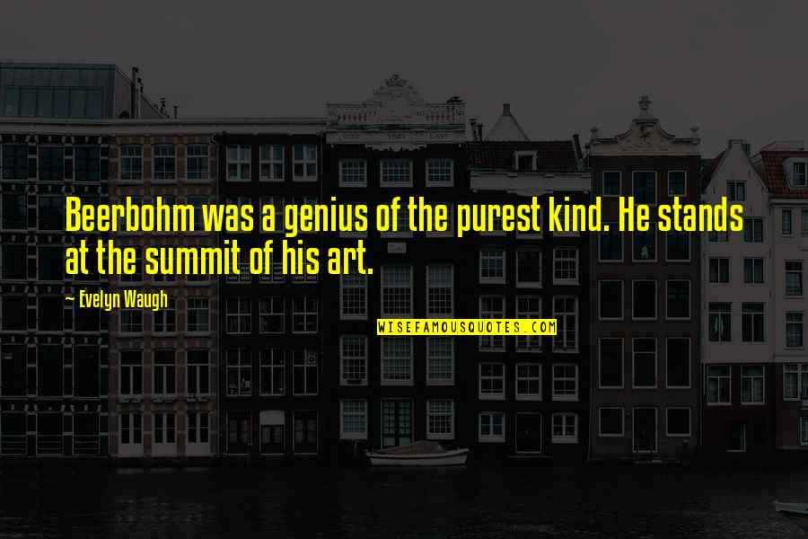 Summit's Quotes By Evelyn Waugh: Beerbohm was a genius of the purest kind.