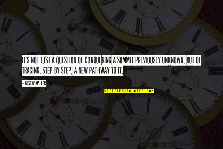 Summit's Quotes By Gustav Mahler: It's not just a question of conquering a
