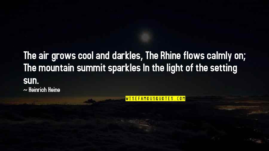 Summit's Quotes By Heinrich Heine: The air grows cool and darkles, The Rhine
