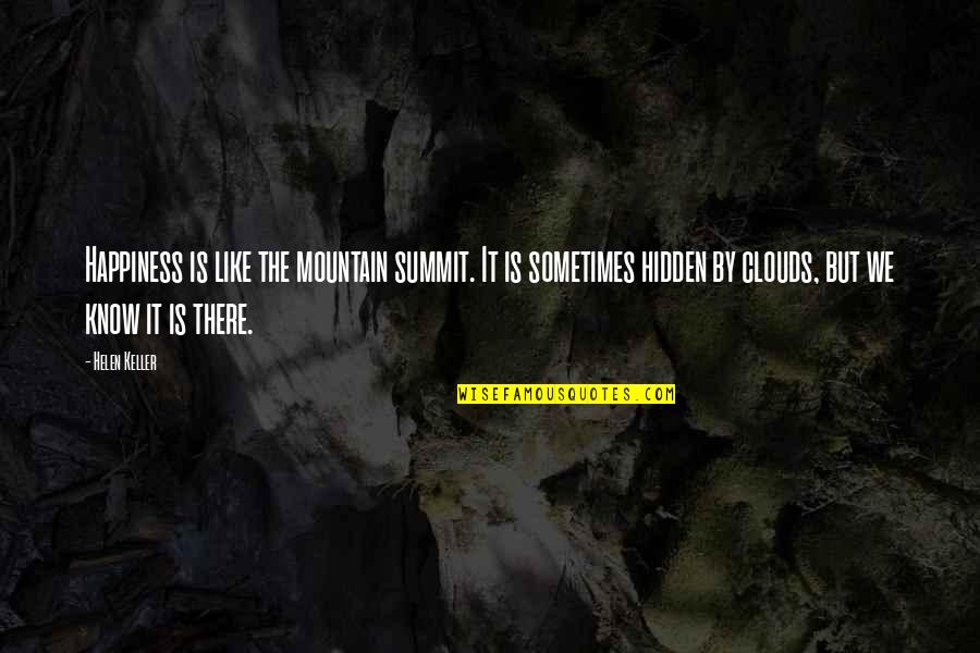 Summit's Quotes By Helen Keller: Happiness is like the mountain summit. It is