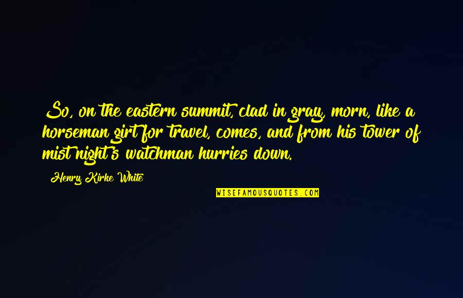 Summit's Quotes By Henry Kirke White: So, on the eastern summit, clad in gray,