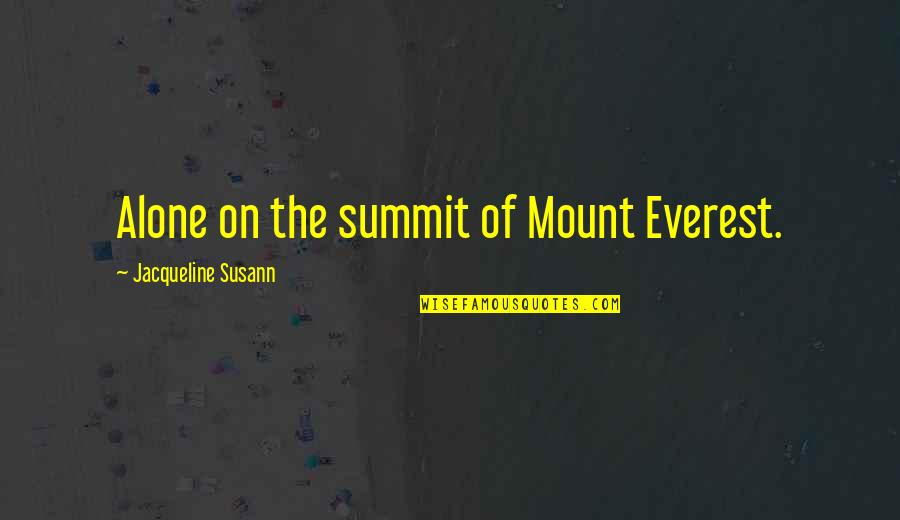 Summit's Quotes By Jacqueline Susann: Alone on the summit of Mount Everest.