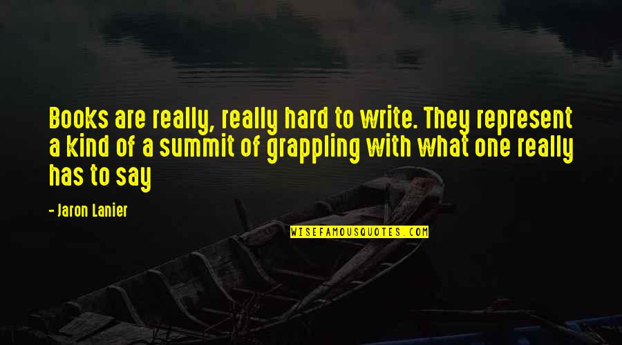 Summit's Quotes By Jaron Lanier: Books are really, really hard to write. They