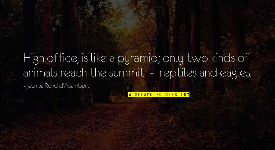 Summit's Quotes By Jean Le Rond D'Alembert: High office, is like a pyramid; only two