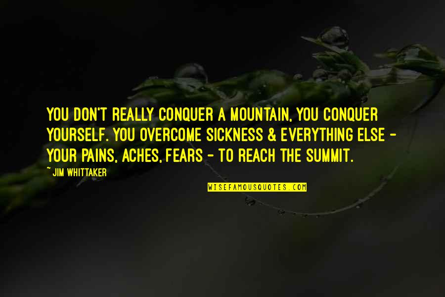 Summit's Quotes By Jim Whittaker: You don't really conquer a mountain, you conquer