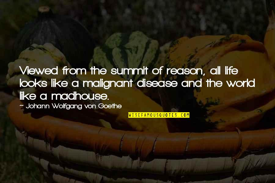 Summit's Quotes By Johann Wolfgang Von Goethe: Viewed from the summit of reason, all life
