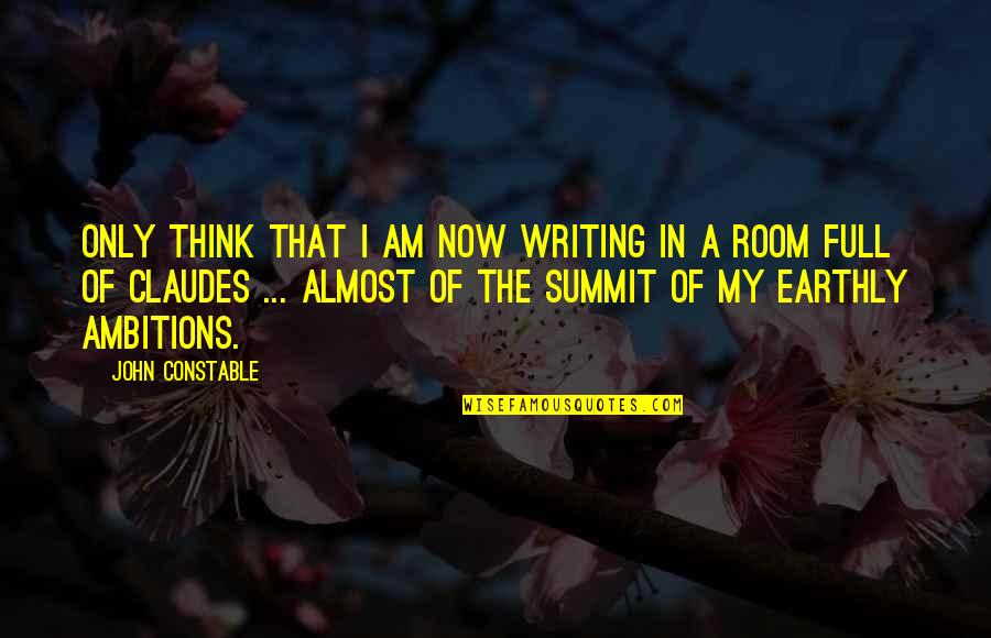 Summit's Quotes By John Constable: Only think that I am now writing in