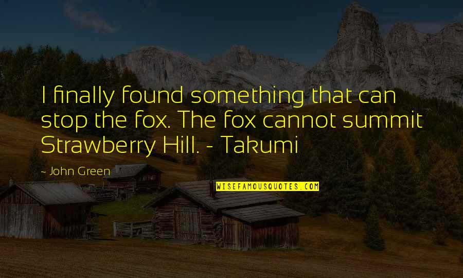 Summit's Quotes By John Green: I finally found something that can stop the