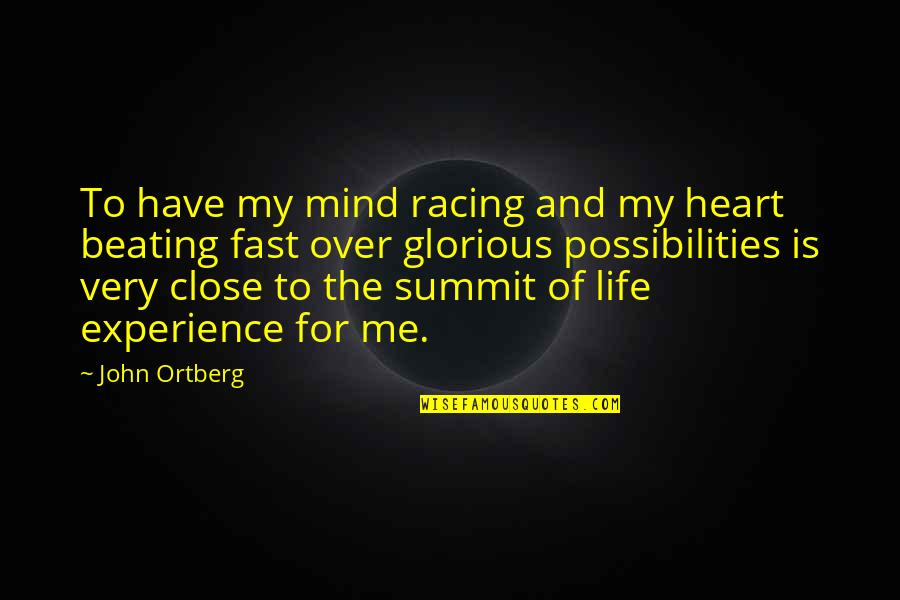 Summit's Quotes By John Ortberg: To have my mind racing and my heart