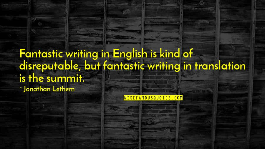 Summit's Quotes By Jonathan Lethem: Fantastic writing in English is kind of disreputable,