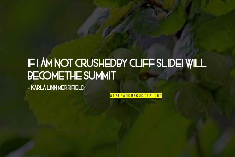 Summit's Quotes By Karla Linn Merrifield: If I am not crushedby cliff slideI will
