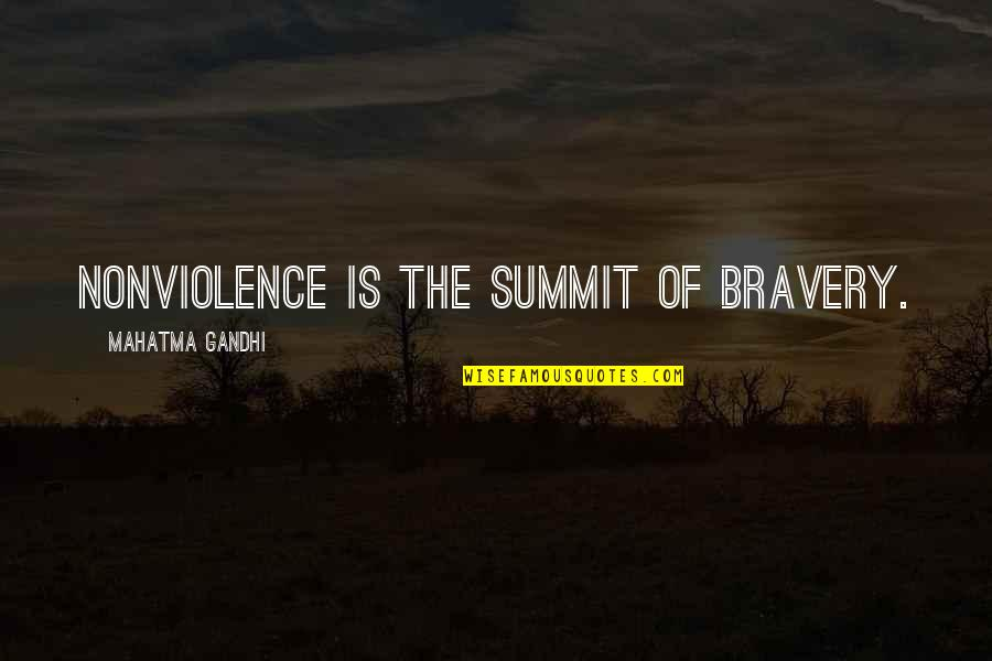 Summit's Quotes By Mahatma Gandhi: Nonviolence is the summit of bravery.