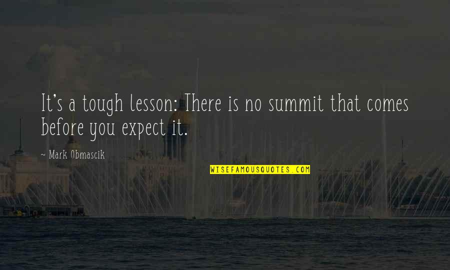 Summit's Quotes By Mark Obmascik: It's a tough lesson: There is no summit