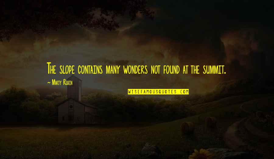 Summit's Quotes By Marty Rubin: The slope contains many wonders not found at
