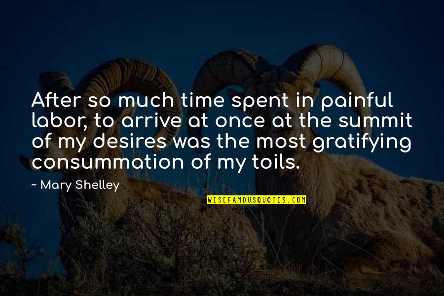 Summit's Quotes By Mary Shelley: After so much time spent in painful labor,