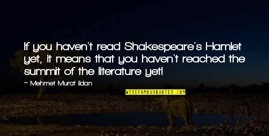 Summit's Quotes By Mehmet Murat Ildan: If you haven't read Shakespeare's Hamlet yet, it