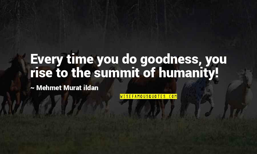 Summit's Quotes By Mehmet Murat Ildan: Every time you do goodness, you rise to