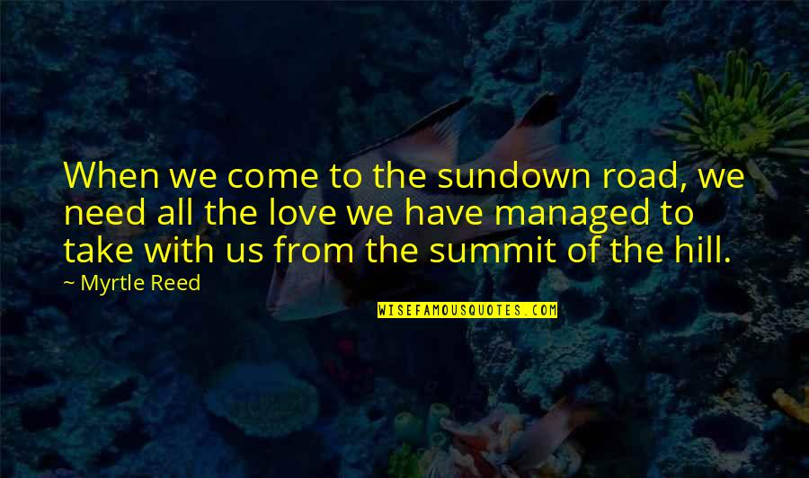Summit's Quotes By Myrtle Reed: When we come to the sundown road, we