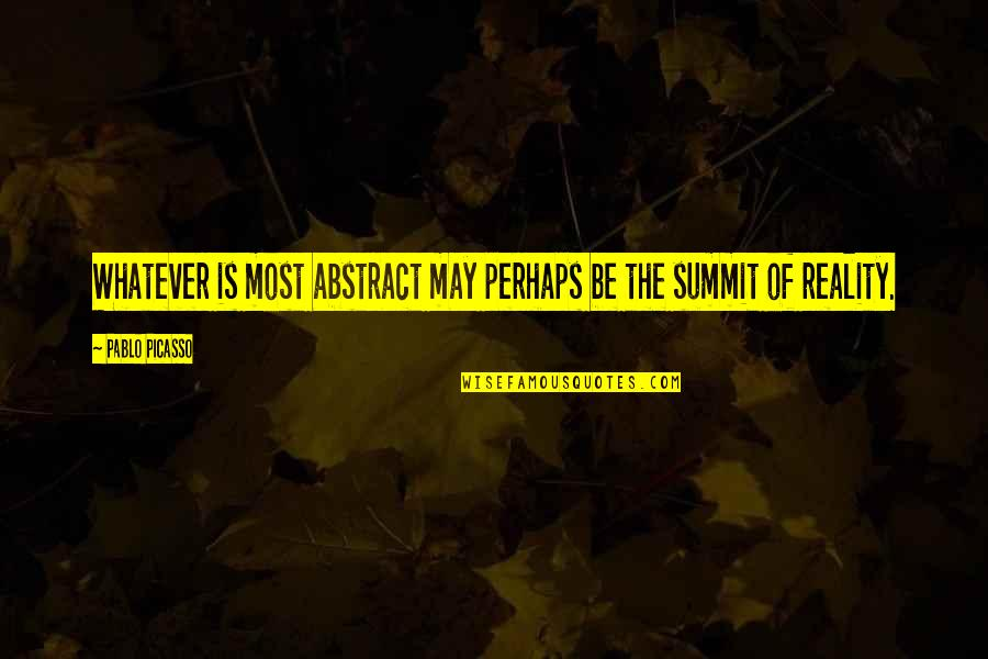 Summit's Quotes By Pablo Picasso: Whatever is most abstract may perhaps be the