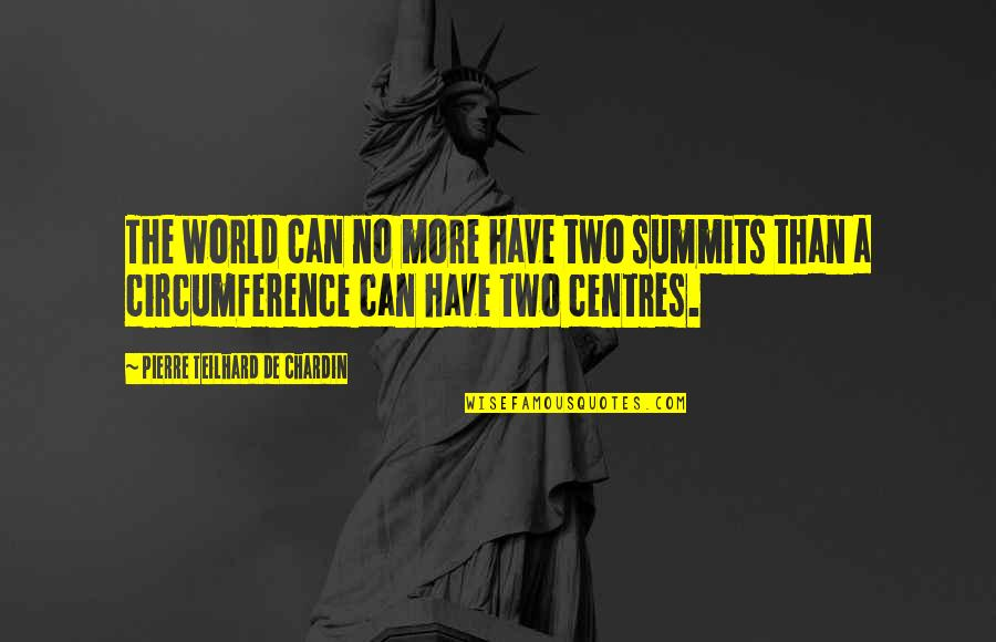 Summit's Quotes By Pierre Teilhard De Chardin: The world can no more have two summits
