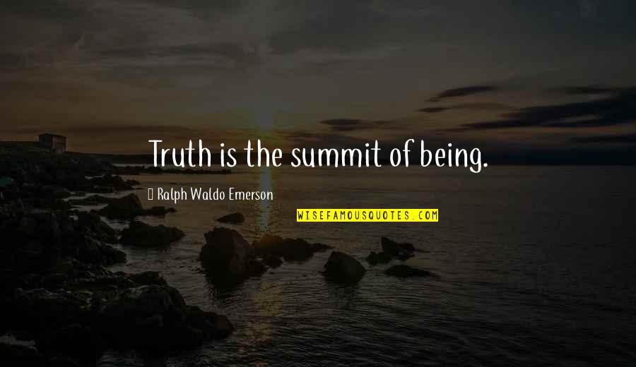 Summit's Quotes By Ralph Waldo Emerson: Truth is the summit of being.