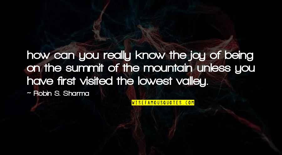 Summit's Quotes By Robin S. Sharma: how can you really know the joy of