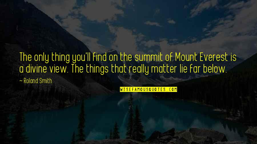 Summit's Quotes By Roland Smith: The only thing you'll find on the summit
