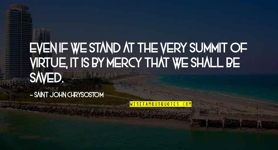 Summit's Quotes By Saint John Chrysostom: Even if we stand at the very summit