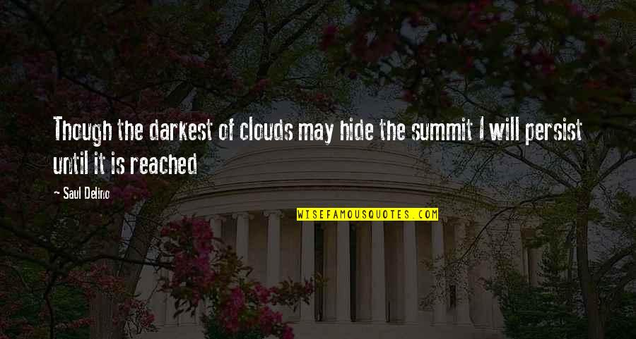 Summit's Quotes By Saul Delino: Though the darkest of clouds may hide the