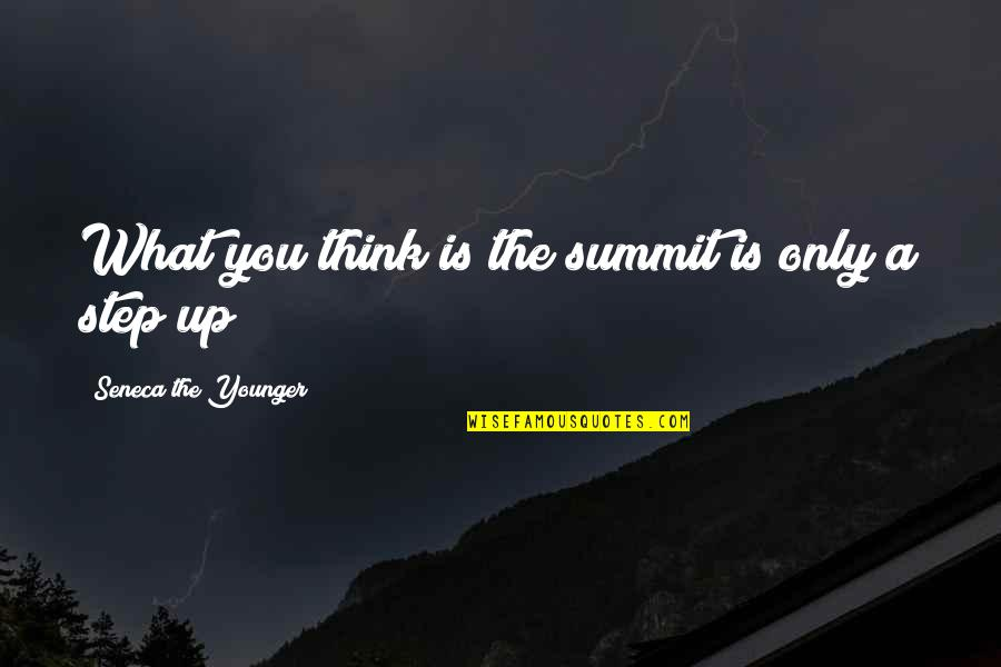 Summit's Quotes By Seneca The Younger: What you think is the summit is only