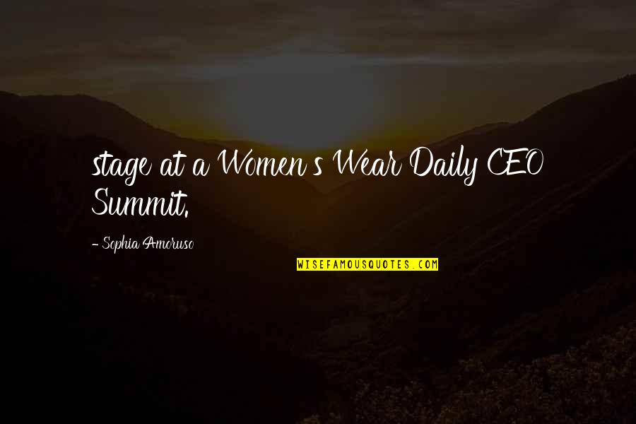 Summit's Quotes By Sophia Amoruso: stage at a Women's Wear Daily CEO Summit.