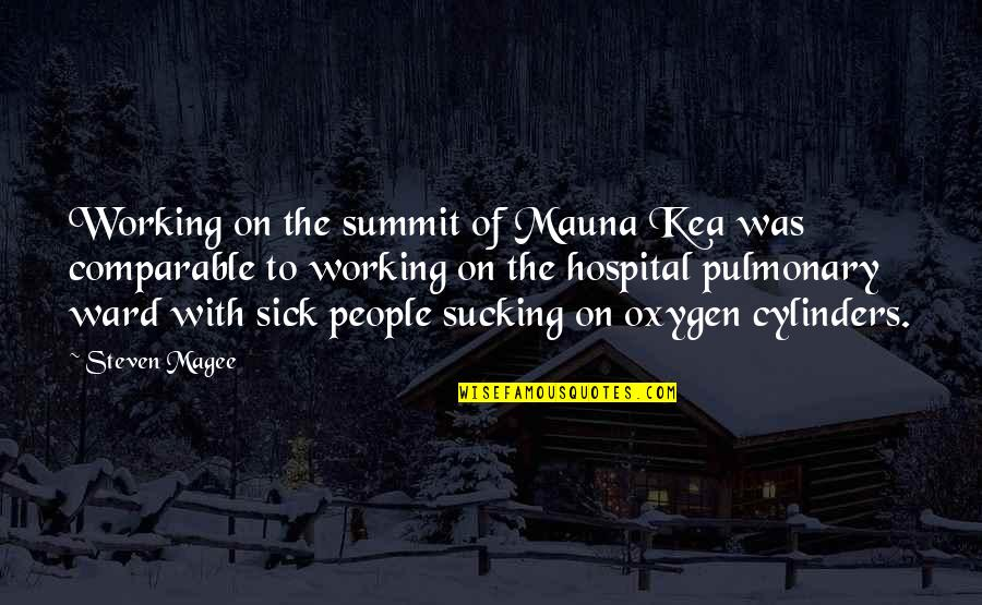 Summit's Quotes By Steven Magee: Working on the summit of Mauna Kea was