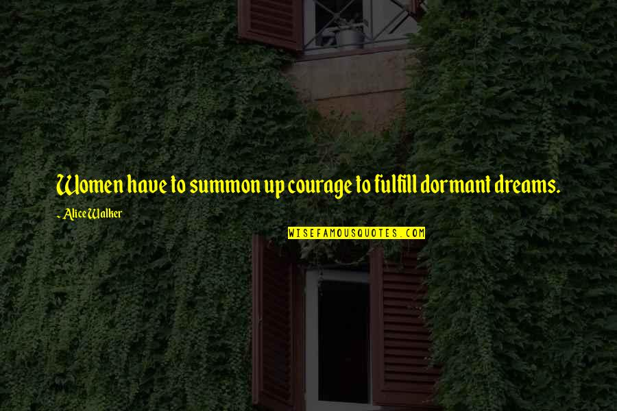 Summon Quotes By Alice Walker: Women have to summon up courage to fulfill
