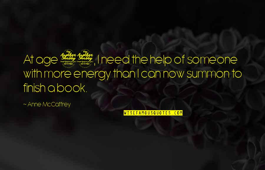 Summon Quotes By Anne McCaffrey: At age 77, I need the help of