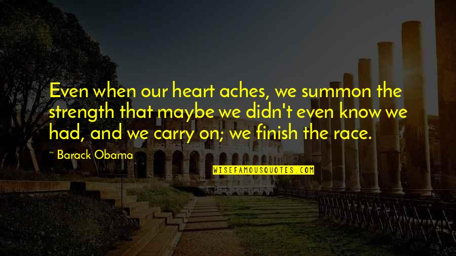 Summon Quotes By Barack Obama: Even when our heart aches, we summon the