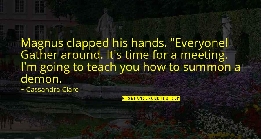 """Summon Quotes By Cassandra Clare: Magnus clapped his hands. """"Everyone! Gather around. It's"""