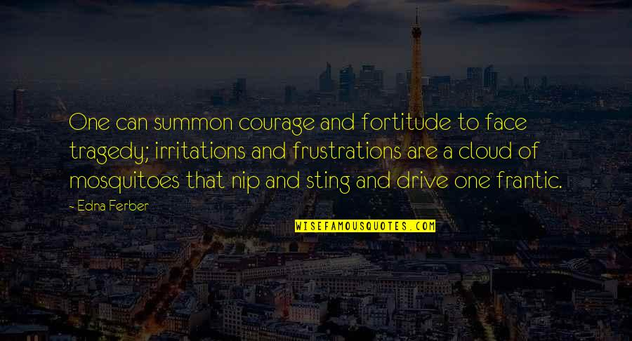 Summon Quotes By Edna Ferber: One can summon courage and fortitude to face