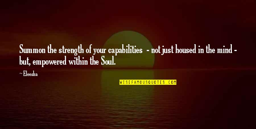 Summon Quotes By Eleesha: Summon the strength of your capabilities - not