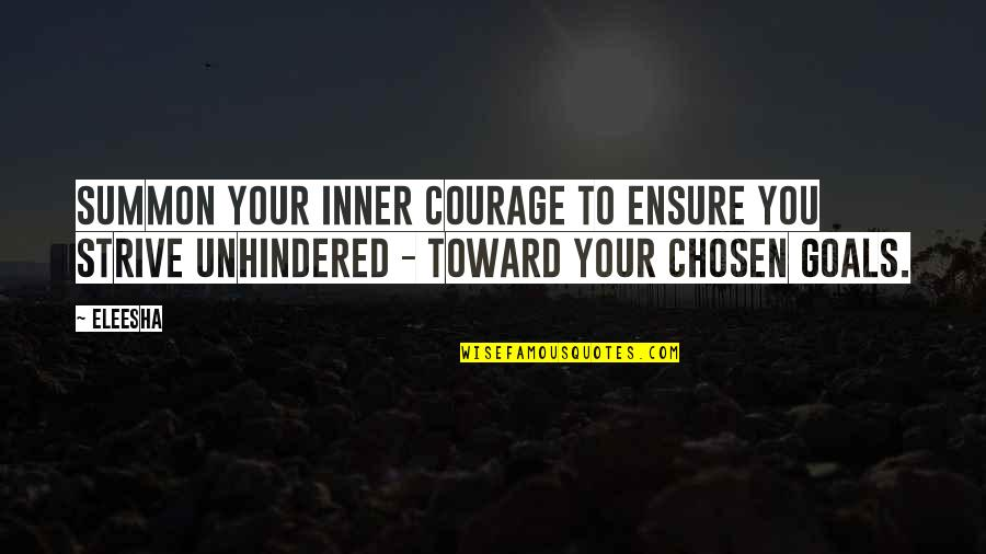 Summon Quotes By Eleesha: Summon your inner courage to ensure you strive
