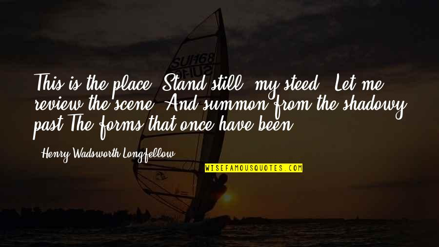 Summon Quotes By Henry Wadsworth Longfellow: This is the place. Stand still, my steed,-
