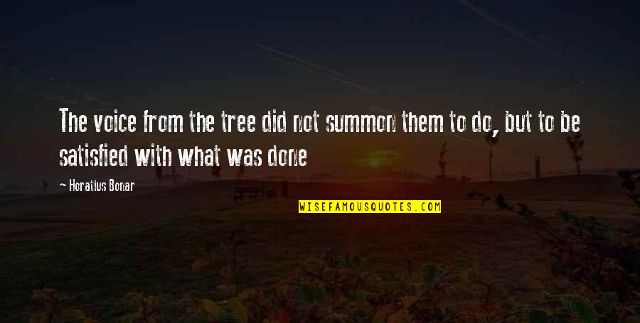 Summon Quotes By Horatius Bonar: The voice from the tree did not summon